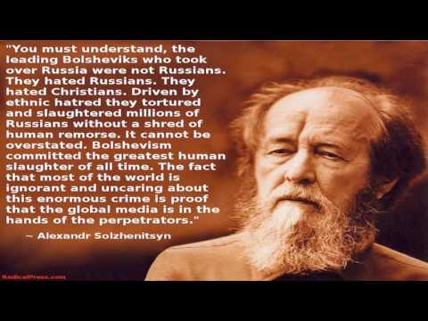 Solzhenitsyn: You Must Understand, the Leading Bolsheviks Who Took Over Russia were Not Russians