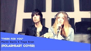 """""""There For You"""" - Martin Garrix & Troye Sivan (Polarheart Cover)"""