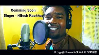 कमिंग सून न्यू नागपुरी सॉन्ग  Coming Soon New Nagpuri Song 2019 | Singer - Nitesh Kachhap