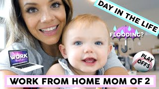 DAY IN THE LIFE | WORK FROM HOME MOM OF 2