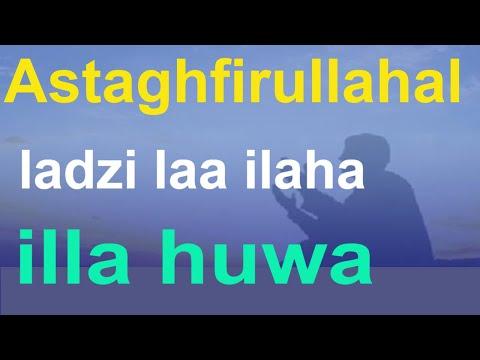 Astaghfirullahal-ladzi Laa Ilaha Illa Huwa