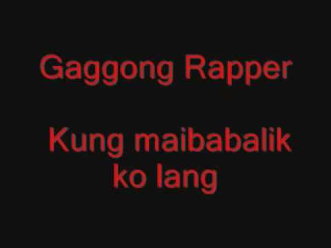 Gaggong Rapper Kung Maibabalik Ko Lang