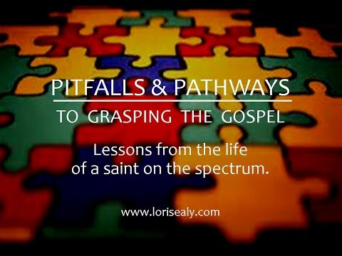 Pitfalls & Pathways to Grasping the Gospel - Lessons from the Life of a Saint on the Spectrum