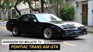 Garagem do Bellote TV: Pontiac Trans Am GTA