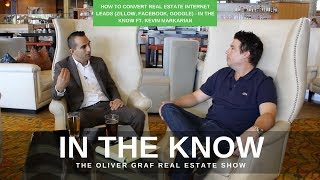 How To Convert Real Estate Internet Leads [In The Know] ft. Kevin Markarian