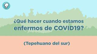 ¿Qué hacer cuando estamos enfermos de COVID19? (Tepehuano del Sur)