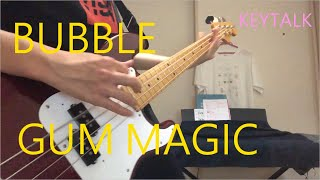 """BUBBLE-GUM MAGIC""弾いてみた/KEYTALK (bass cover)"
