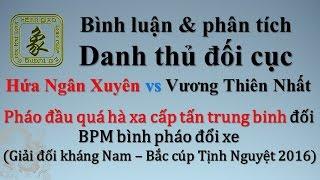 30: Hứa Ngân Xuyên vs Vương Thiên Nhất (PĐ quá hà xa cấp tấn trung binh vs BPM bình pháo đổi xe)