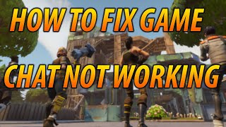 HOW TO FIX FORTNITE GAME CHAT NOT WORKING (PS4-XBOX-PC)