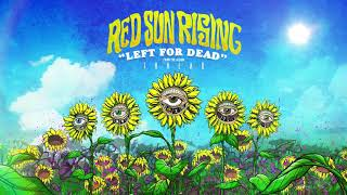 Red Sun Rising Left For Dead Official Audio