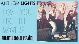 Anthem Lights Love You Like The Movies Sub Español