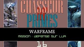 ★CHASSEUR DE PRIMES #16★ WARFRAME : Defense sur LUA [FR][Gameplay] [Archives]