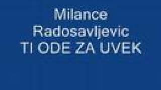 Milance Radosavljevic - Ti Ode Za Uvek