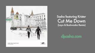 Sasha featuring. Krister Linder - Cut Me Down (Layo & Bushwacka! Remix)