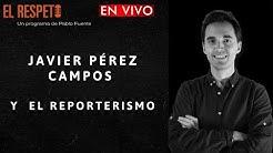 Javier Pérez Campos y el Reporterismo