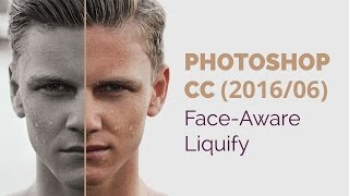 Photoshop CC (2016/06): Face-Aware Liquify | Walter Mattos