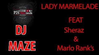 DJ MAZE - Lady Marmelade ft Sheraz & Marlo Rank