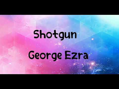 George Ezra Shotgun Lyrics