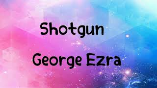 George Ezra shotgun lyrics
