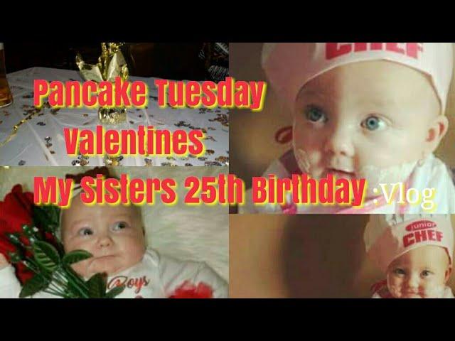 Pancake Tuesday🍴 | Valentines🌹 & My Sisters 25th Birthday🎉 :Vlog