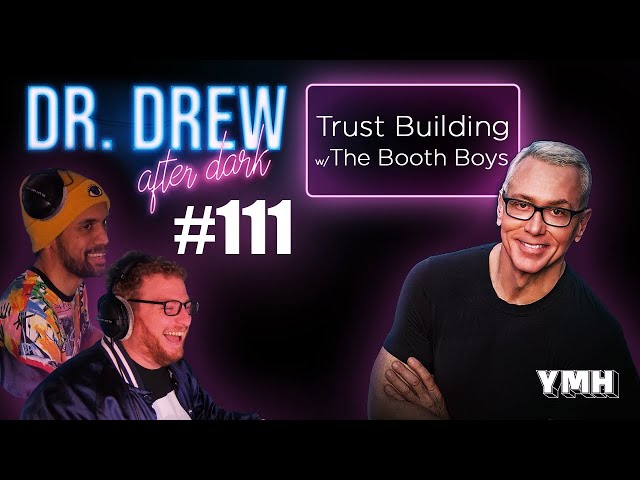 Ep. 111 Trust Building w/ The Booth Boys | Dr. Drew After Dark