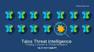 #CiscoChat Live - Talos Threat Intelligence – Finding a Career in Threat Research