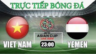 🔴 TRỰC TIẾP BÓNG ĐÁ VIỆT NAM VS YEMEN | Asian Cup 2019 | 23h00 16/1/2019