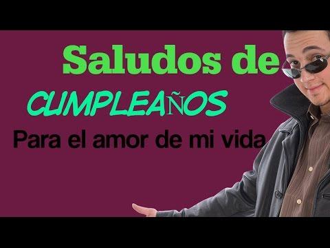Saludos De Cumpleanos Para El Amor De Mi Vida Youtube