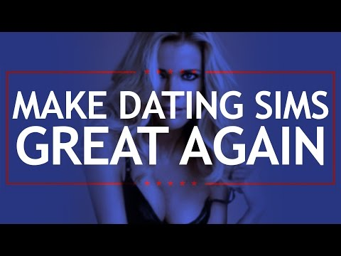 MAKE DATING SIMS GREAT AGAIN!