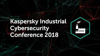 Kaspersky Industrial Cybersecurity Conference 2018