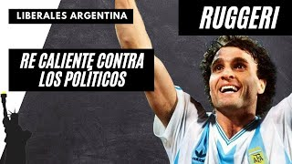 RUGGERI RE CALIENTE CONTRA LOS POLITICOS