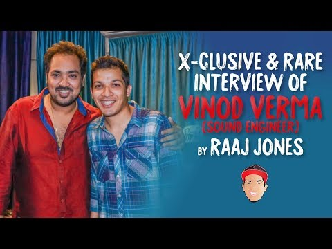 VINOD VERMA (SOUND ENGINEER) - X- CLUSIVE & RARE INTERVIEW BY RAAJ JONES