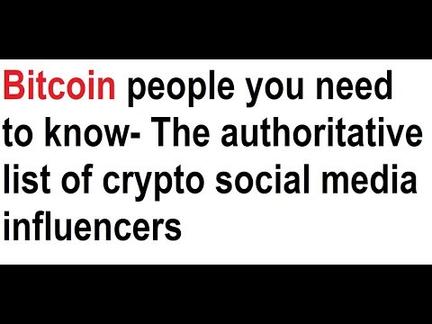 Bitcoin people you need to know- The authoritative list of crypto social media influencers