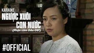 [KARAOKE] Ngược Xuôi Con Nước (Phận Làm Dâu OST) - Nhã Phượng | Phim Việt Nam Tình Cảm