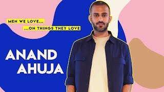 Anand Ahuja: Men We Love On Things They Love   Anand Ahuja Explains Everyday Phenomenal