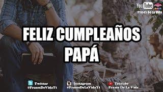 Felicitar a papá en su cumpleaños, MENSAJE DE CUMPLEAÑOS PARA MI PAPÁ