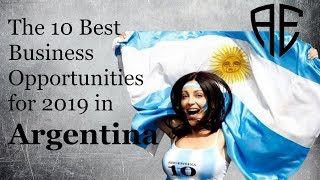 The 10 Best Business Opportunities for 2019 in Argentina