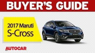 2017 Maruti S-Cross | Buyer's Guide | Autocar India