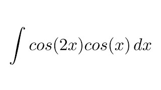 Integral of cos(2x)cos(x) (trigonometric identity + substitution)
