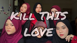 KILL THIS LOVE - BLACKPINK (Acapella Version by Bahiyya Haneesa)