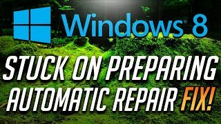 Fix Stuck on Preparing Automatic Repair in Windows 8 - [2018 Tutorial]