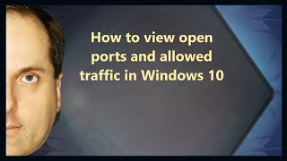 How to view oṗen ports and allowed traffic in Windows 10