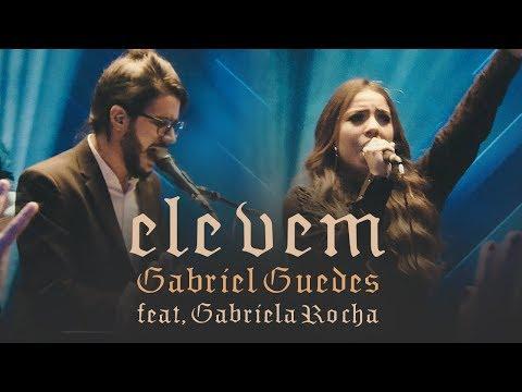Gabriel Guedes - Ele Vem (Ao Vivo) | Feat. Gabriela Rocha