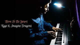 Kygo feat. Imagine Dragons - Born To Be Yours (Piano Cover)