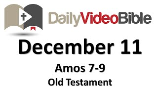December 11 Amos 7 thru 9 Old Testament for the Daily Video Bible DVB