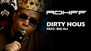 ROHFF - DIRTY HOUS' FEAT. BIG ALI [CLIP OFFICIEL]