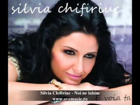 Silvia Chifiriuc - Noi ne iubim
