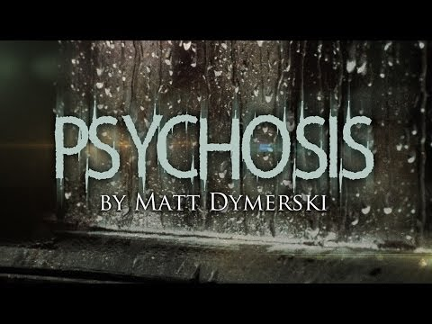 """Psychosis"" creepypasta by Matt Dymerski ― Chilling Tales for Dark Nights"
