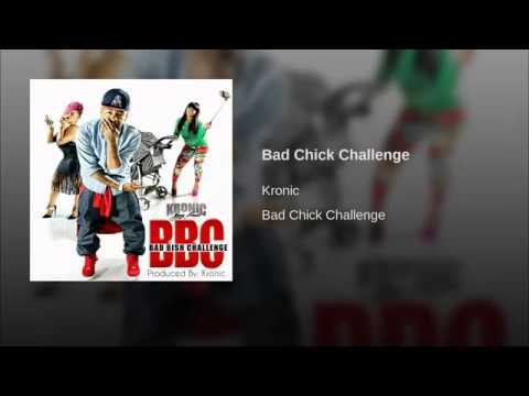 Kronic  ~ Bad Bitch Challenge