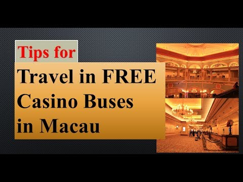 Tips for Travel in FREE Casino Buses in Macau (2017)